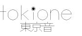 TOKIONE -東京音- official web site